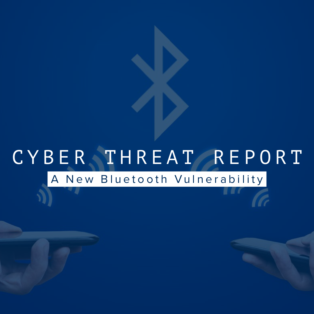 Cyber Threat Report Bluetooth Vulnerability