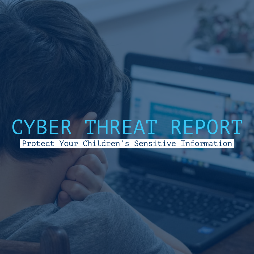 Cyber Threat Report: Protect Your Children's Sensitive Information